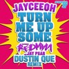 Jayceeoh - Turn Me Up Some (Dustin Que Remix)