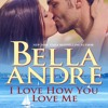 I Love How You Love Me by Bella Andre Narrated by Eva Kaminsky