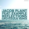 Jacob Plant feat. Example - Reflections (Grotesque Remix)