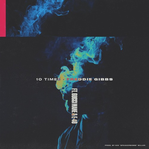Freddie Gibbs feat. Gucci Mane and E-40 – 10 Times