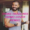 Drake Headlines Somo Cover Remix Mp3