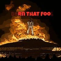 Burn That Fool