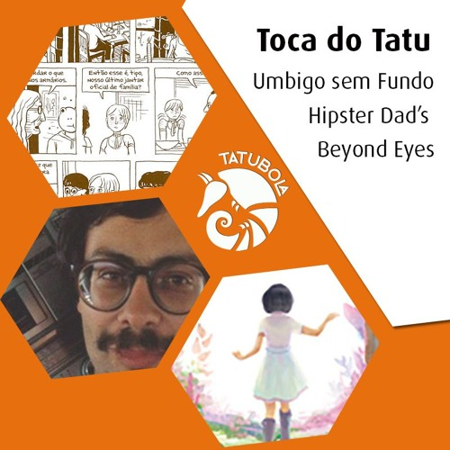#11 Toca do Tatu - Hipster Dad's, Umbigo sem Fundo e Beyond Eyes