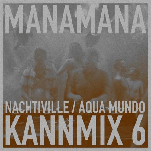 KANNMIX 6 - Manamana (Nachtiville - Aqua Mundo II)