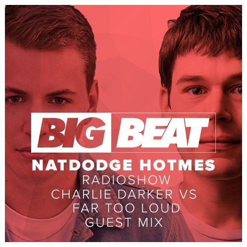Big Beat's NatDodge HOTMES EP 15 (Charlie Darker vs Far Too Loud Guest Mix)