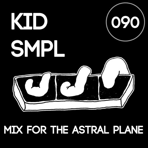 Kid Smpl Mix For The Astral Plane