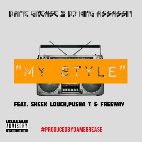 Dame Grease & King Assassin - My Style (ft. Sheek Louch, Pusha T & Freeway)