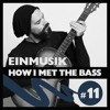 Einmusik - HOW I MET THE BASS #11