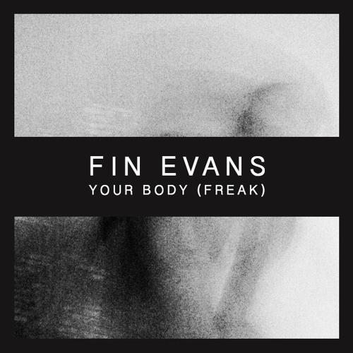 Fin Evans - Your Body (Freak)