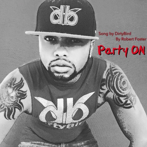 Party On - Song By DirtyBird By Robert Foster