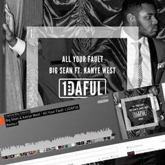 Big Sean ft. Kanye West - All Your Fault (1DAFUL Remix)