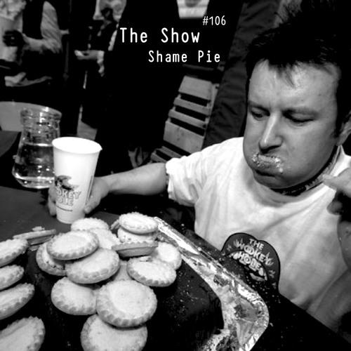 The Show #106 - Shame Pie