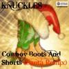 Knuckles - Cowboy Boots & Shorts (Santa Remix)[Prod By FYU - CHUR]
