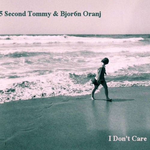 5 Second Tommy & Bjor6n Oranj - I Don't Care