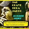 JAB CHAYE MERA JADOO (KANIKA KAPOOR) DJ KABIR REMIX
