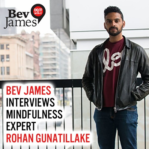 BEV JAMES INTERVIEW WITH MINDFULNESS EXPERT ROHAN GUNATILLAKE