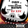 ZJ XTC PRESENTS CLASH OF THE TITANS MIXTAPE