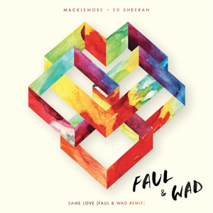 Same Love (Faul & Wad Remix) by Macklemore X Ed Sheeran