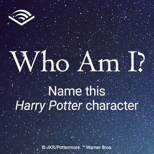 Who Am I? Name this Harry Potter character by Audible