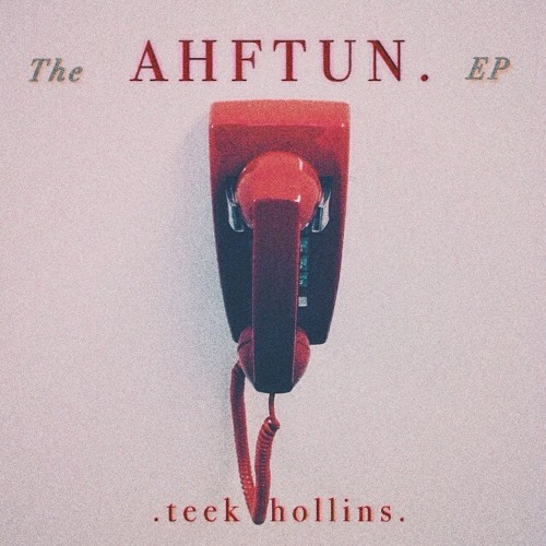 The AHFTUN EP by Teek Hollins
