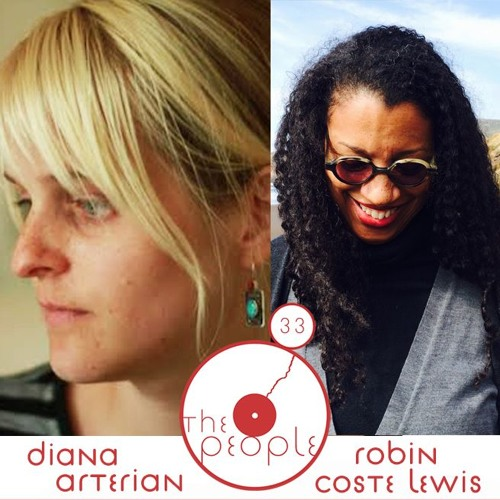 Ep 33 Diana Arterian & Robin Coste Lewis: The People