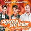 João Lucas E Marcelo Part. Wesley Safadão - Agora É Pra Valer  Clipe Oficial