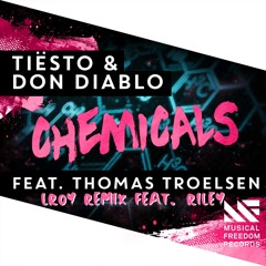 Chemicals (feat. Thomas Troelsen) [LRoy Remix Feat. Riley] - Tiësto & Don Diablo