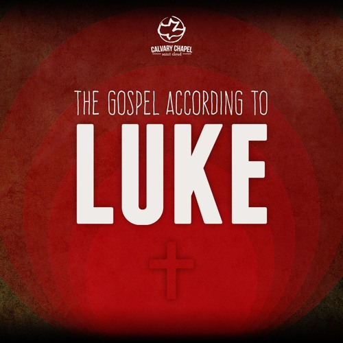 The Gospel According to Luke - Calvary Chapel Saint Cloud