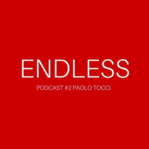 ENDLESS PODCAST #2 Paolo Tocci