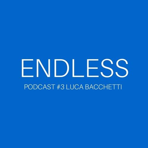 ENDLESS PODCAST #3 Luca Bacchetti