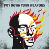 Put Down Your Weapons