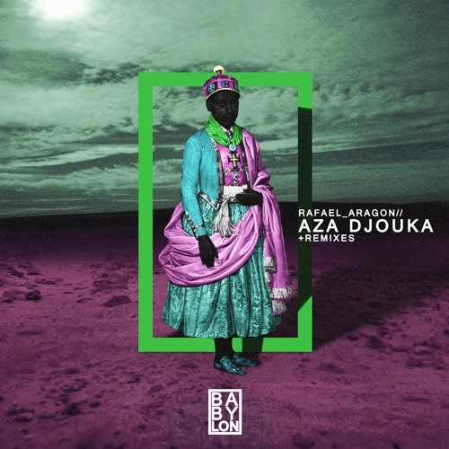 Rafael Aragon - Aza Djouka EP [Babylon Records, 2015]