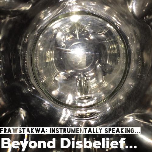 Beyond Disbelief @frawstakwa
