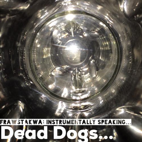 Dead Dogs @frawstakwa