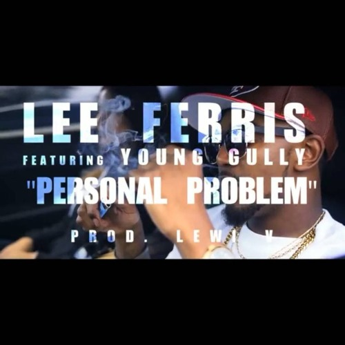 Lee Ferris - Personal Problem Ft. Young Gully (Prod. Lewi-V)