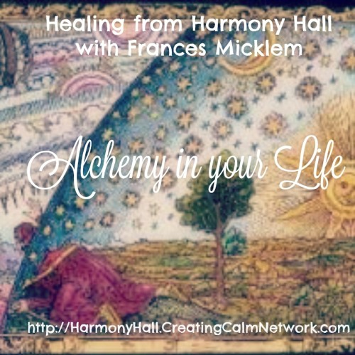 Healing from Harmony Hall with Frances Micklem - Using Alchemy in our Lives