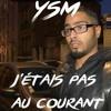 YSM - J'étais Pas Au Courant (ft. Jawad)