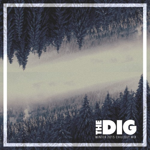 The Dig (Winter 2015 Chillout Mix)