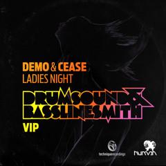 Demo & Cease - Ladies Night VIP [Drumsound & Bassline Smith VIP]