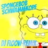 Spongebob Schwammkopf Theme (DJ Floow Remix)