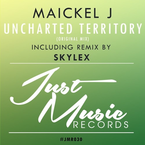 MaickelJ - Uncharted Territory (Inc. Skylex Remix) [OUT NOW]