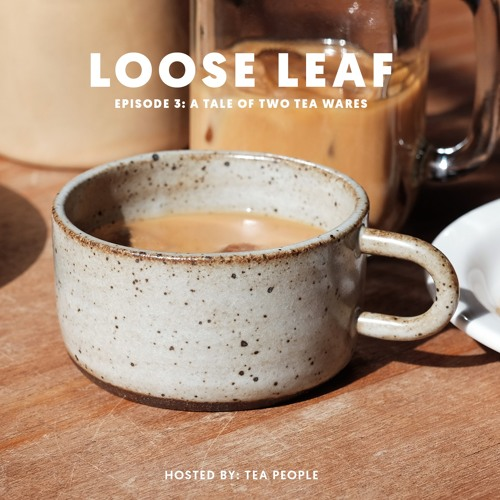 Loose Leaf Episode #3: A Tale of Two Tea Wares