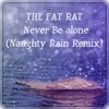 Never Be Alone (The Fat Rat Remix)