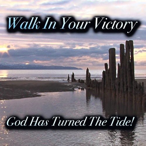 Walk In Your Victory, God Has Turned The Tide!