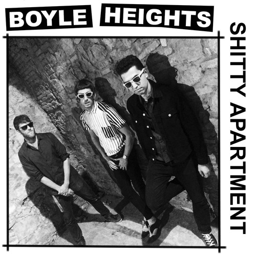 BOYLE HEIGHTS - Shitty Apartment