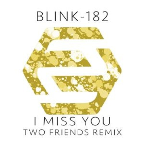I Miss You - Blink 182 (Two Friends Remix)