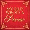 Free Download My Dad Wrote A Porno - Episode 09 Mp3
