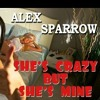 Alex Sparrow - SHE'S CRAZY BUT SHE'S MINE.m4a