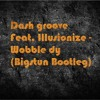 Dash Groove Feat. Illusionize - Wobble Dy (Bigstun Bootleg) [FREE DOWNLOAD]