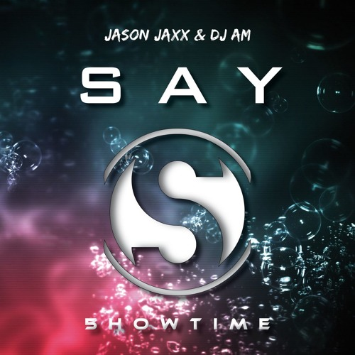 Jason Jaxx & DJ AM - SAY [5HOWTIME MUSIC]